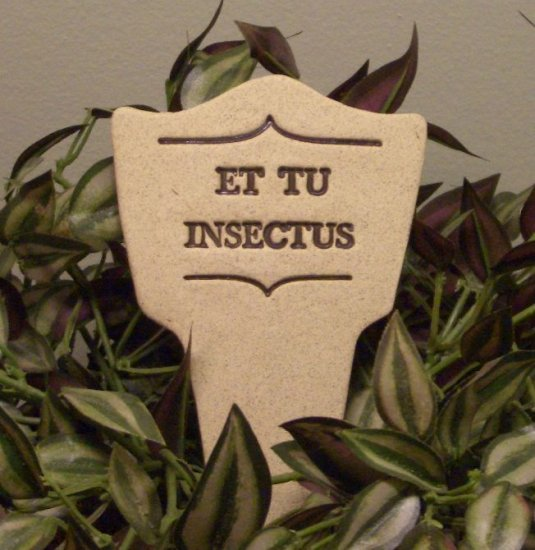 'ET TU INSECTUS' Humor in the Garden MARKER Decor