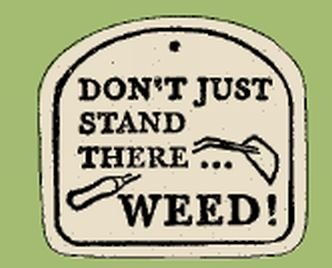 'DON'T JUST STAND THERE...WEED!' Everlasting PLAQUE