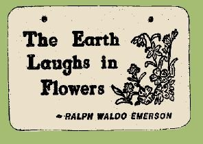 'THE EARTH LAUGHS ..' Weatherproof SAYINGS Sign/Plaque