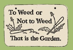 'TO WEED OR NOT TO WEED ... THAT IS THE GARDEN'