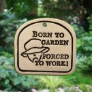 ' BORN TO GARDEN ..... ' Weatherproof PLAQUE with Hanger