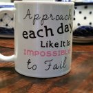 Approach each day like it is impossible to fail/Mug/Coffee/Tea/Gift Idea