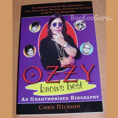 Ozzy Osbourne Unauthorized Biography, Ozzy Knows Best, Author - Chris Mickson, BooKooGuru