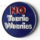 No Teenie Weenies Funny Rude Lapel Pin Badge 1 Inch