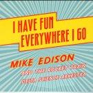MIKE EDISON I Have Fun Everywhere I Go 2008 US 7 Track CD Album