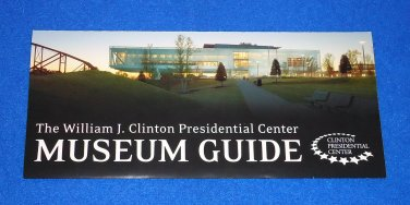 UNITED STATES PRESIDENT WILLIAM J. CLINTON PRESIDENTIAL CENTER MUSEUM GUIDE
