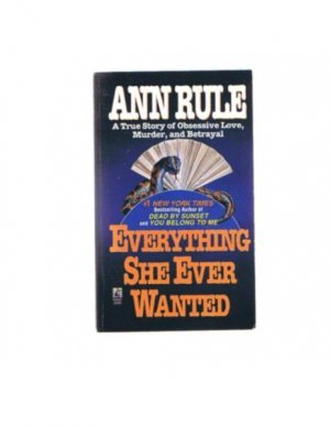 Everything She Ever Wanted - True Crime - book - Ann Rule