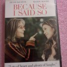 BECAUSE I SAID SO - Diane Keaton, Lauren Graham, Mandy Moore [DVD 2007] NEW