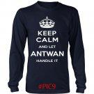Keep Calm And Let ANTWAN Handle It