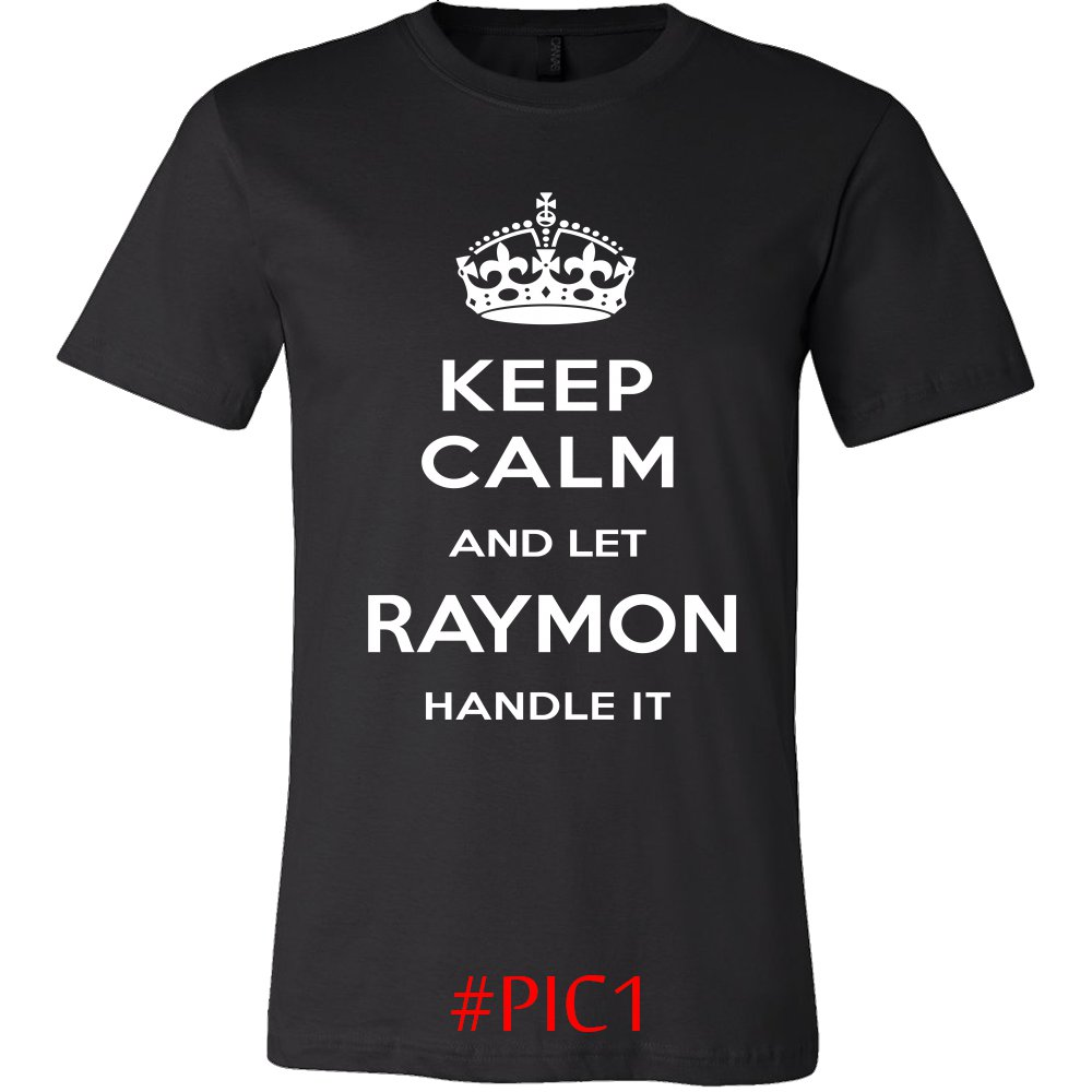 Keep Calm And Let RAYMON Handle It