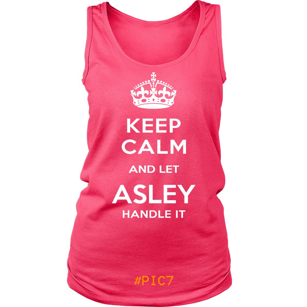 Keep Calm And Let ASLEY Handle It