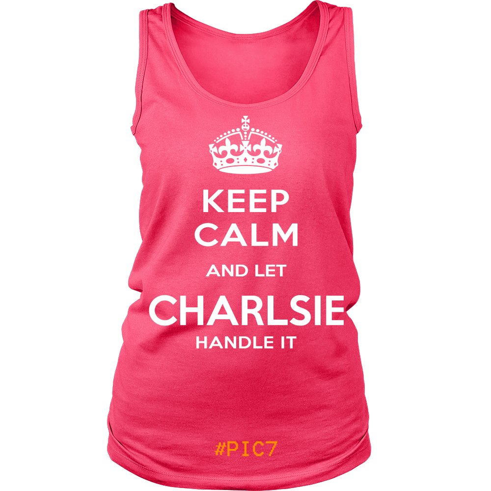 Keep Calm And Let CHARLSIE Handle It