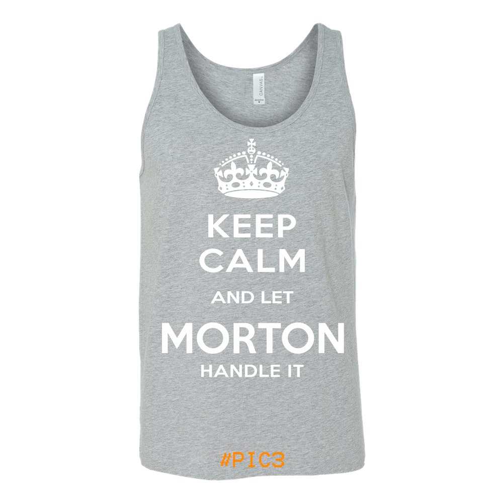 Keep Calm And Let MORTON Handle It