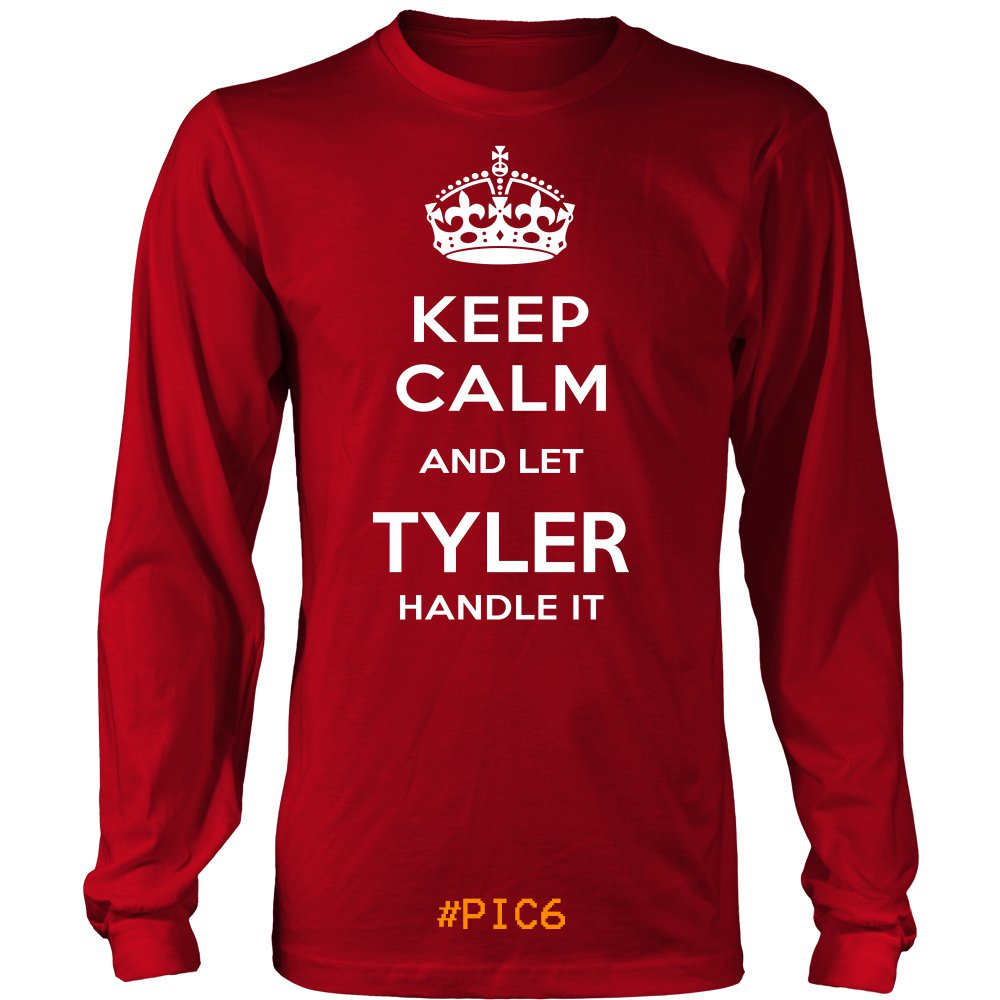 Keep Calm And Let TYLER Handle It
