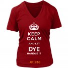 Keep Calm And Let DYE Handle It