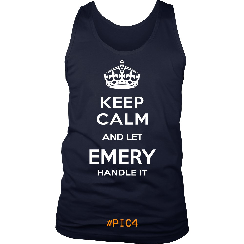 Keep Calm And Let EMERY Handle It