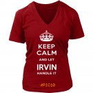 Keep Calm And Let IRVIN Handle It