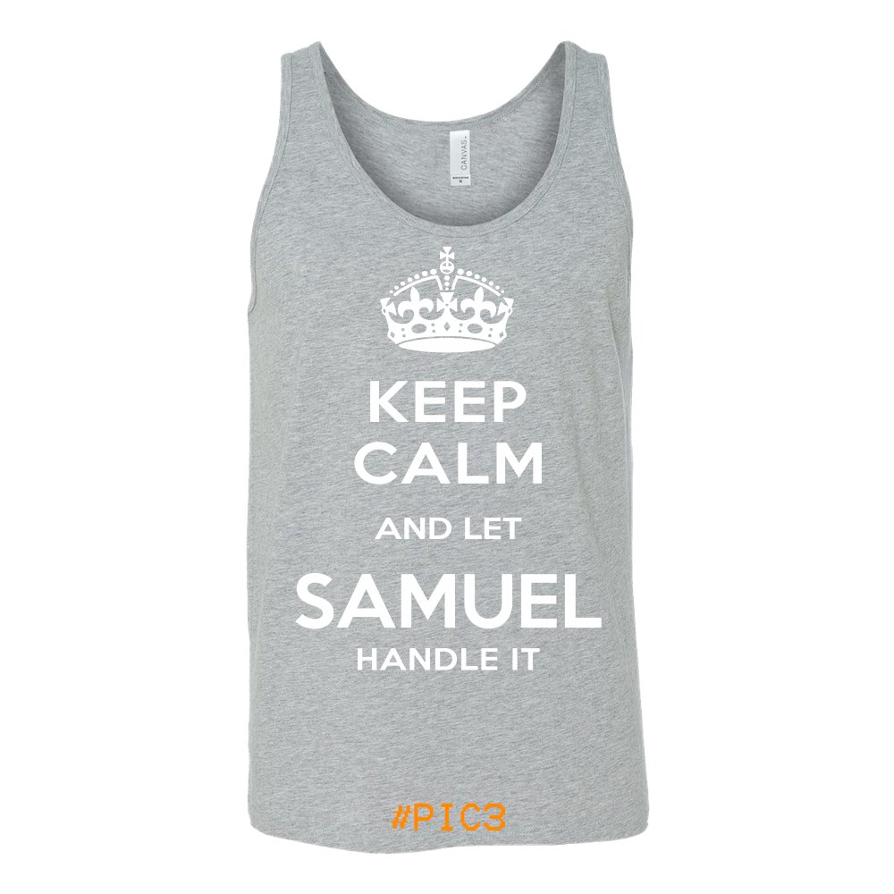 Keep Calm And Let SAMUEL Handle It