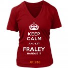 Keep Calm And Let FRALEY Handle It