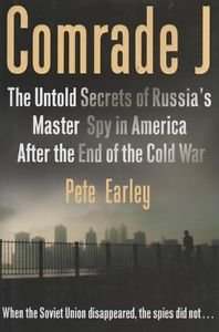 Comrade J: The Untold Secrets of Russia's Master Spy in America by Pete Earley