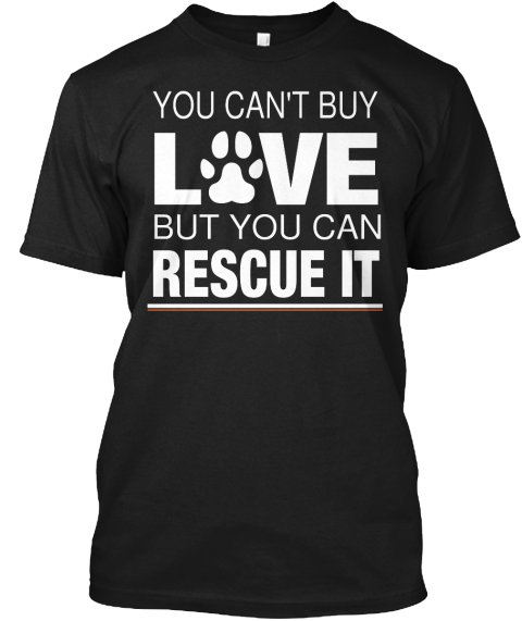 Black Men Tshirt You Can't Buy Love But You Can Rescue It Black Tshirt For Men