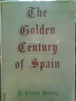 The Golden Century of Spain, Hardcover.1961. By R Trevor Davies