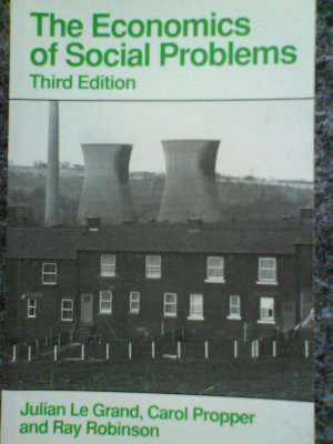 The Economics of Social Problems by J Le Grand, C Propper and R Robinson