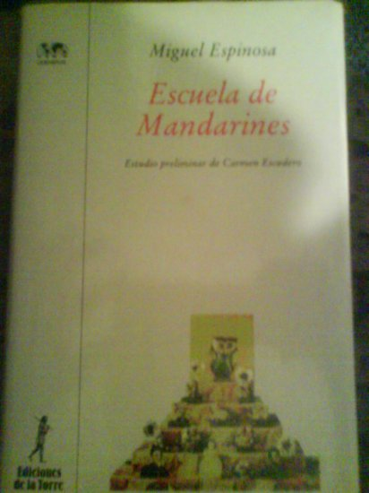 Escuela de Mandarines by Miguel Espinosa. Special Hardback Edition on quality paper. Madrid 2001