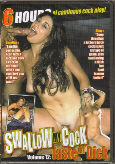 SWALLOW MY COCK VOL. 12: TASTE OF DICK, 6 HRS.