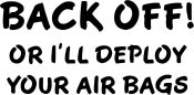 Back Off or I'll, Deploy Your Airbag