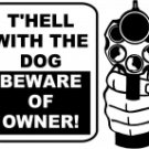 T'Hell with the Dog Beware of the Owner