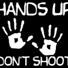 "HANDS UP DON'T SHOOT (6""X 6"")"