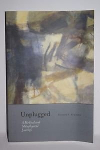 Unplugged by Robert E Strauss A Medical and Metaphysical Journey