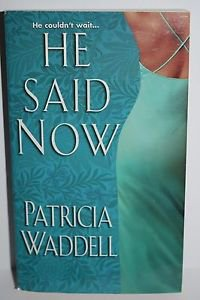 He Said Now by Patricia Waddell (2011) (Paperback)