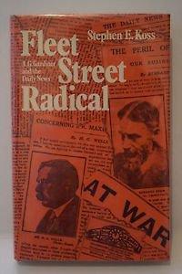 Fleet Street Radical by Stephen Koss 1973 HC/DJ