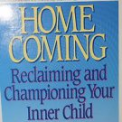 Homecoming Reclaiming and Championing Your Inner Child 1992 John Bradshaw