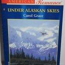 Under Alaskan Skies by Carol Grace (Harlequin American Romance, No 956)