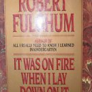 It Was on Fire When I Lay Down on It by Robert Fulghum 1989 Hardcover
