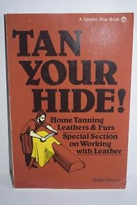 Tan Your Hide!: Home Tanning Leathers & Furs 1977