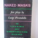 Naked Masks: Five Plays by Luigi Pirandello (1957, Paperback)