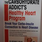 The Carbohydrate Addict's Healthy Heart Program: Break Your Carbo-Insulin...