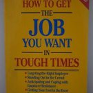 How to Get the Job You Want in Tough Times 1993 Paperback