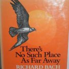 There's No Such Place As Far Away by Richard Bach, 1979 Hardcover