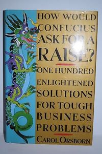 How Would Confucius Ask for a Raise? by Carol Orsborn (1994 Hardcover) 1st Ed
