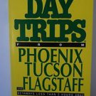 Day Trips From Phoenix Tuscon and Flagstaff 1986 PB
