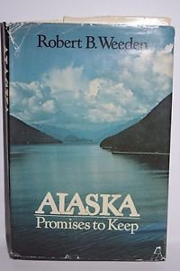 Alaska Promises to Keep by Robert B Weeden SIGNED