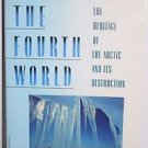 The Fourth World : The Heritage of the Arctic and Its Destruction by Sam Hall...