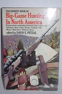 The Experts' Book of Big-Game Hunting in North America by David Petzal 1976 HC