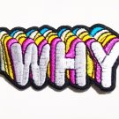 "Embroidered ""Why"" Sew-on or Iron-on Patch. High Quality."