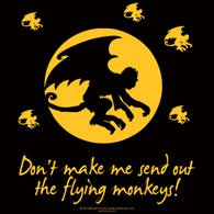 Don't Make Me Send Out The Flying Monkeys Tee Shirt